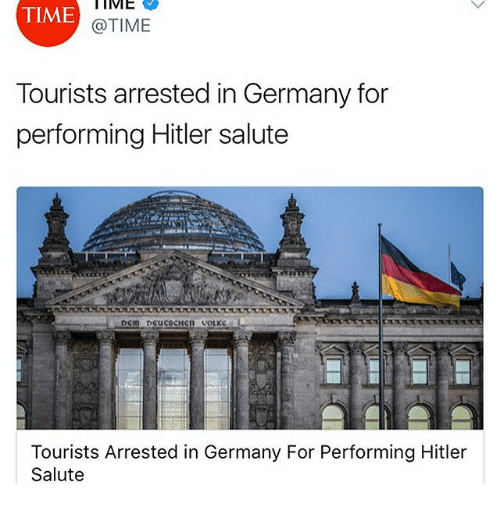 Hitlerism: IME  TIME  @TIME  Tourists arrested in Germany for  performing Hitler salute  Tourists Arrested in Germany For Performing Hitler  Salute
