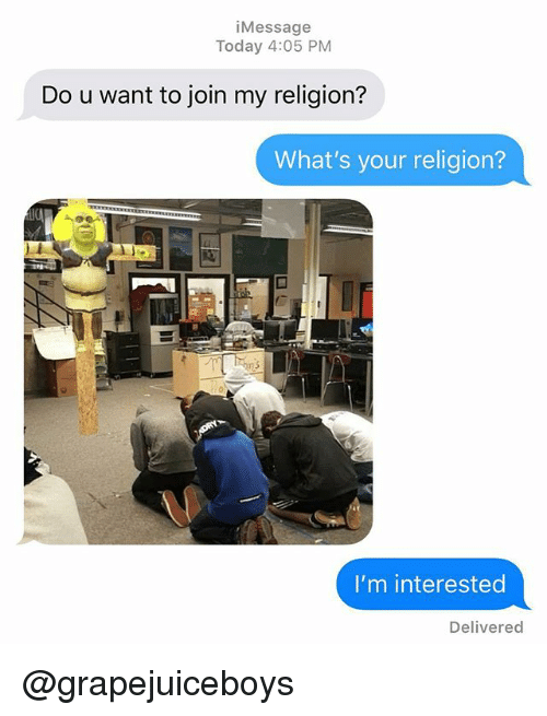 Memes, Today, and Religion: iMessage  Today 4:05 PM  Do u want to join my religion?  What's your religion?  n 5  I'm interested  Delivered @grapejuiceboys