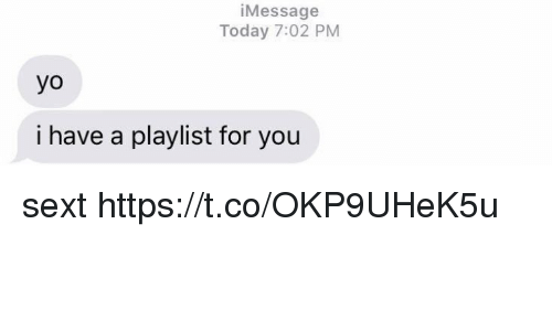 Yo, Today, and Girl Memes: iMessage  Today 7:02 PM  yo  i have a playlist for you sext https://t.co/OKP9UHeK5u