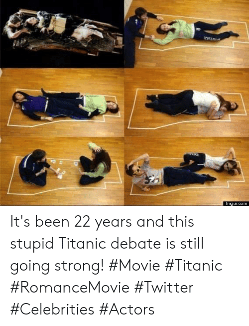 Celebrities: Imgur.com It's been 22 years and this stupid Titanic debate is still going strong! #Movie #Titanic #RomanceMovie #Twitter #Celebrities #Actors