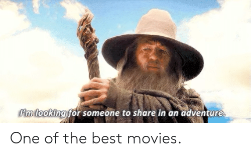 best movies: Imlooking for someone to share in an adve  to share in an adventure One of the best movies.