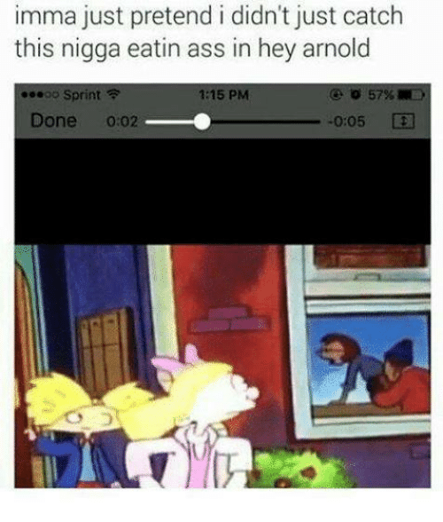 Hey Arnold, Arnold, and Pretenders: imma just pretend i didn't just catch  this nigga eatin ass in hey arnold  ...oo Sprint  1:15 PM  57%  Done  02  -0:05
