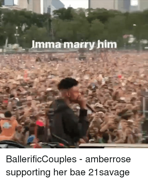 Bae, Memes, and 🤖: Imma marry him BallerificCouples - amberrose supporting her bae 21savage