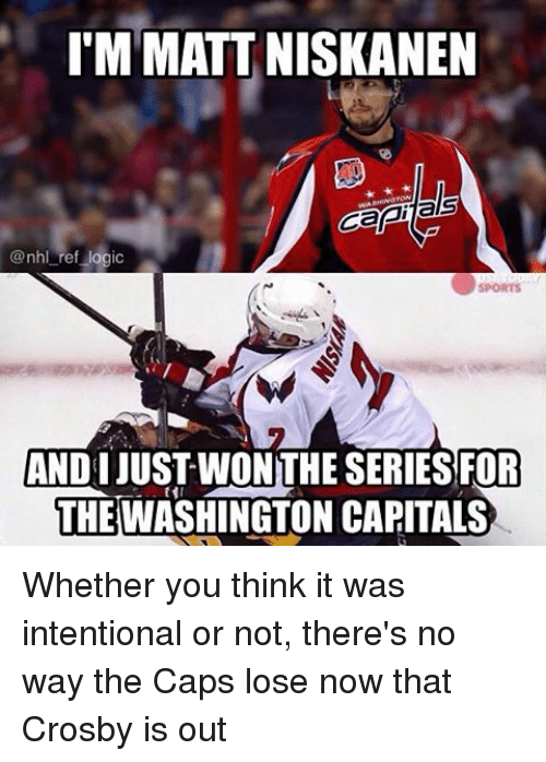 andie: IMMATTNISKANEN  als  @nhl ref logic  ANDI JUST WONTHE SERIES FOR  THE WASHINGTON CAPITALS Whether you think it was intentional or not, there's no way the Caps lose now that Crosby is out