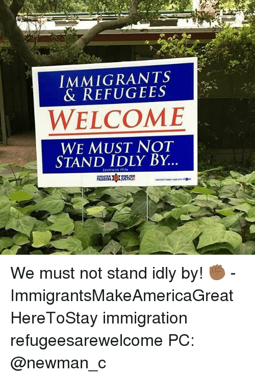 leviticus: IMMIGRANTS  & REFUGEES  WELCOME  WE MUST NOT  STAND IDLY BY  LEVITICUS 19 We must not stand idly by! ✊🏾 - ImmigrantsMakeAmericaGreat HereToStay immigration refugeesarewelcome PC: @newman_c