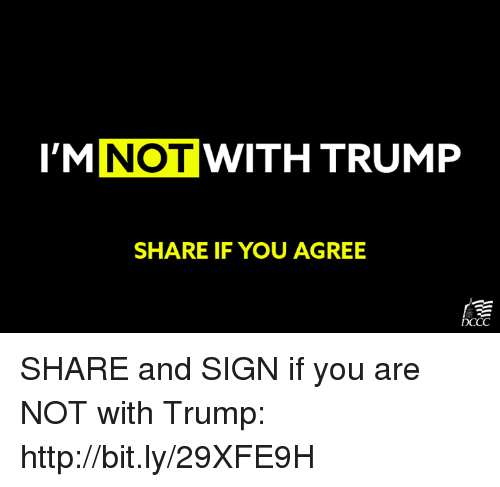 memes: I'MNOT WITH TRUMP  SHARE IF YOU AGREE  DCCC SHARE and SIGN if you are NOT with Trump: http://bit.ly/29XFE9H