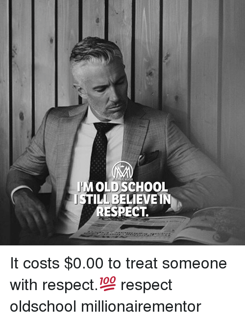 spect: I'MOLD SCHOOL  ISTILL BELIEVE IN  SPECT. It costs $0.00 to treat someone with respect.💯 respect oldschool millionairementor