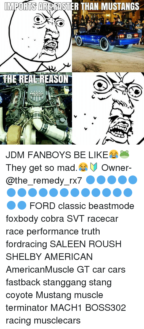 rx7: IMPORTS ARE FASTER THAN MUSTANGS  THE REAEREASON JDM FANBOYS BE LIKE😂🐸 They get so mad.😂🔰 Owner-@the_remedy_rx7 🔵🔵🔵🔵🔵🔵🔵🔵🔵🔵🔵🔵🔵🔵🔵🔵🔵🔵🔵 FORD classic beastmode foxbody cobra SVT racecar race performance truth fordracing SALEEN ROUSH SHELBY AMERICAN AmericanMuscle GT car cars fastback stanggang stang coyote Mustang muscle terminator MACH1 BOSS302 racing musclecars