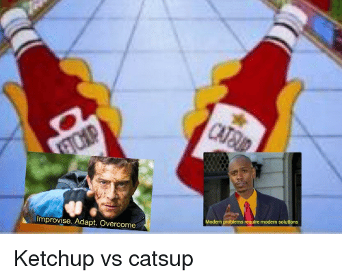 catsup: Improvise. Adapt. Overcome  Modern problems require modern solutions