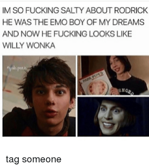 rodrick: IMSOFUCKING SALTY ABOUT RODRICK  HE WAS THE EMO BOY OF MY DREAMS  AND NOW HE FUCKING LOOKS LIKE  WILLY WONKA tag someone