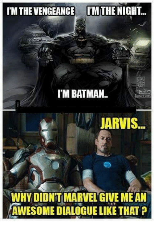 Batman, Memes, and 🤖: IMTHEVENGEANCE IM THE NIGHT.  I'M BATMAN.  JARVIS  WHY DIDNTMARVEL GIVE MEAN  AWESOME DIALOGUELIKE THAT p