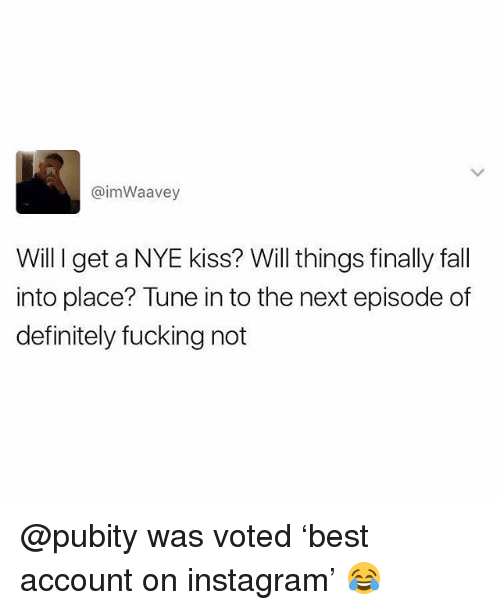Definitely, Fall, and Fucking: @imWaavey  Will I get a NYE kiss? Will things finally fall  into place? Tune in to the next episode of  definitely fucking not @pubity was voted 'best account on instagram' 😂