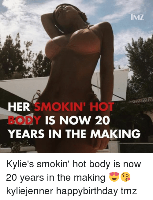 Memes, 🤖, and Tmz: IMZ  HER  BODY  YEARS IN THE MAKING  SMOKIN' HOT  IS Now 20 Kylie's smokin' hot body is now 20 years in the making 😍😘 kyliejenner happybirthday tmz