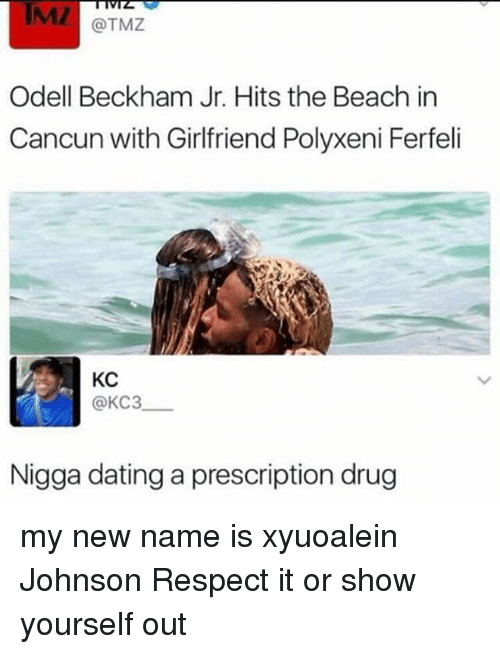 Dating, Memes, and Odell Beckham Jr.: IMZ  @TMZ  Odell Beckham Jr. Hits the Beach in  Cancun with Girlfriend Polyxeni Ferfeli  KC  @KC3  Nigga dating a prescription drug my new name is xyuoalein Johnson Respect it or show yourself out