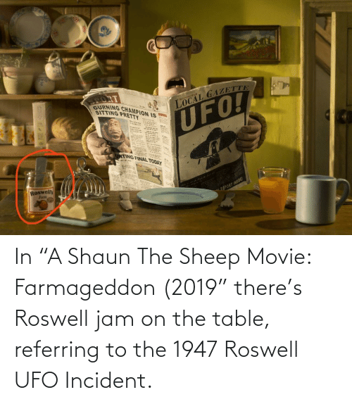"ufo: In ""A Shaun The Sheep Movie: Farmageddon (2019"" there's Roswell jam on the table, referring to the 1947 Roswell UFO Incident."