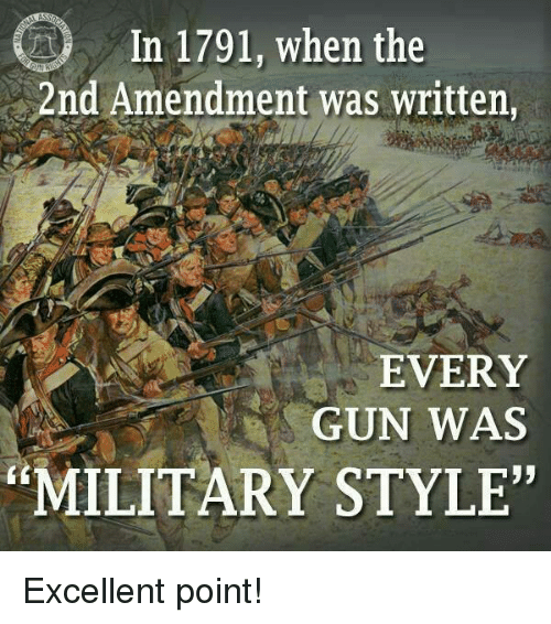 "Memes, Military, and 2nd Amendment: In 1791, when the  2nd Amendment was written,  EVERY  GUN WAS  93  MILITARY STYLE"" Excellent point!"