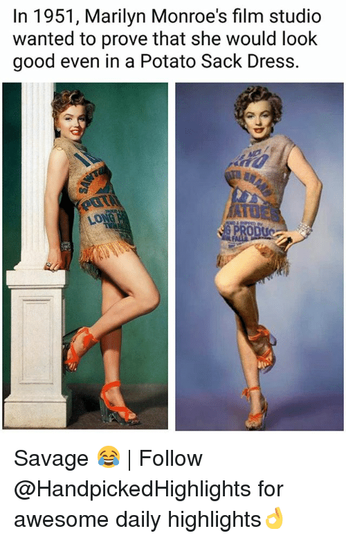 Memes, Savage, and Dress: In 1951, Marilyn Monroe's film studio  wanted to prove that she would look  good even in a Potato Sack Dress. Savage 😂 | Follow @HandpickedHighlights for awesome daily highlights👌