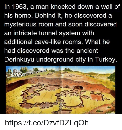 Turkeyism: In 1963, a man knocked down a wall of  his home, Behind it, he discovered a  mysterious room and soon discovered  an intricate tunnel system with  additional cave-like room  What he  had discovered was the ancient  Derinkuyu underground city in Turkey. https://t.co/DzvfDZLqOh