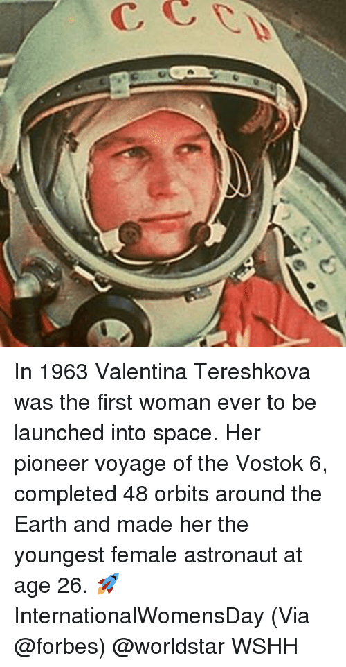 Memes, 🤖, and Spaces: In 1963 Valentina Tereshkova was the first woman ever to be launched into space. Her pioneer voyage of the Vostok 6, completed 48 orbits around the Earth and made her the youngest female astronaut at age 26. 🚀 InternationalWomensDay (Via @forbes) @worldstar WSHH