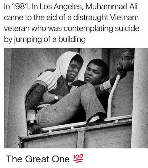 Ali, Memes, and Muhammad Ali: In 1981, In Los Angeles, Muhammad Ali  came to the aid of a distraught Vietnam  veteran who was contemplating suicide  by jumping of a building The Great One 💯
