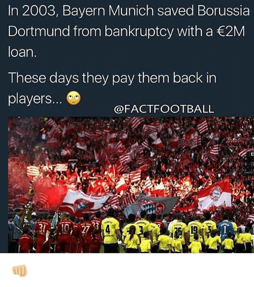 Memes, Bankruptcy, and Back: In 2003, Bayern Munich saved Borussia  Dortmund from bankruptcy with a 2M  loan  These days they pay them back in  players  @FACTFOOTBALL 👊🏼