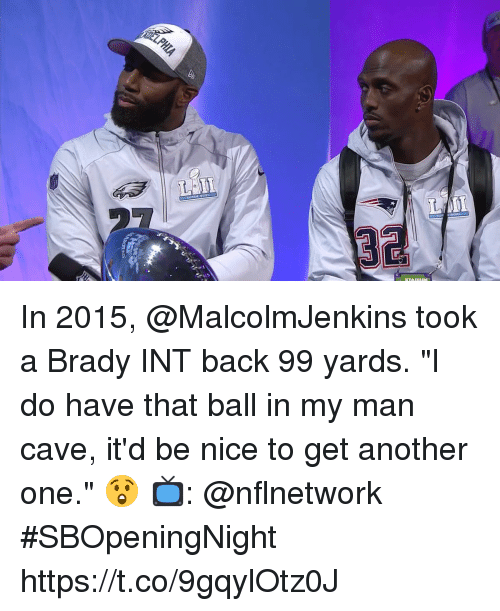 "Another One, Memes, and Nice: In 2015, @MalcolmJenkins took a Brady INT back 99 yards.   ""I do have that ball in my man cave, it'd be nice to get another one."" 😲  📺: @nflnetwork #SBOpeningNight https://t.co/9gqylOtz0J"