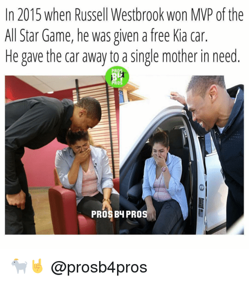 All Star, Memes, and Russell Westbrook: In 2015 when Russell Westbrook won MVP of the  All Star Game, he was given a free Kia car.  He gave the car away to a single mother in need  PRO3  PROS  PROS BH PRO 🐐🤘 @prosb4pros