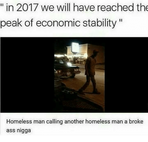 Youtube Snapshots: in 2017 we will have reached the  peak of economic stability  Homeless man calling another homeless man a broke  ass nigga