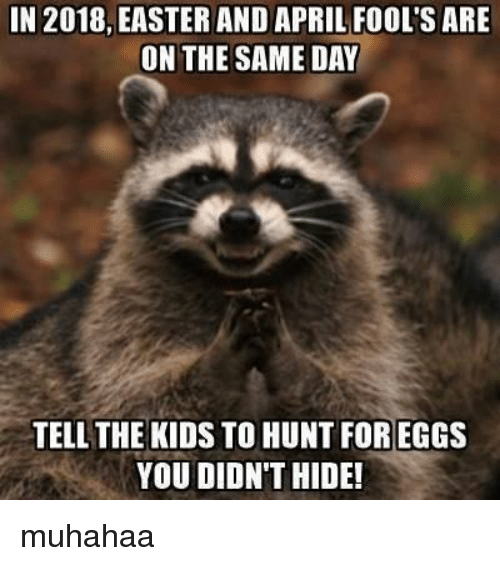 Easter, Funny, and Kids: IN 2018, EASTER AND APRIL FOOL'S ARE  ON THE SAME DAY  TELL THE KIDS TO HUNT FOREGGS  YOU DIDN'T HIDE! muhahaa