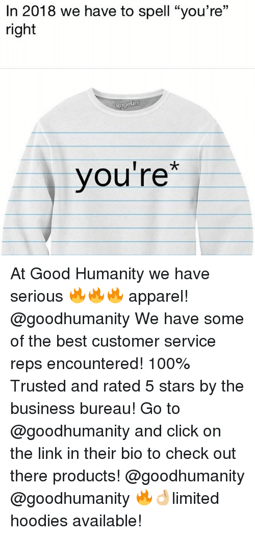 "Anaconda, Click, and Memes: In 2018 we have to spell ""you're""  right  Rageon  you're At Good Humanity we have serious 🔥🔥🔥 apparel! @goodhumanity We have some of the best customer service reps encountered! 100% Trusted and rated 5 stars by the business bureau! Go to @goodhumanity and click on the link in their bio to check out there products! @goodhumanity @goodhumanity 🔥👌🏼limited hoodies available!"