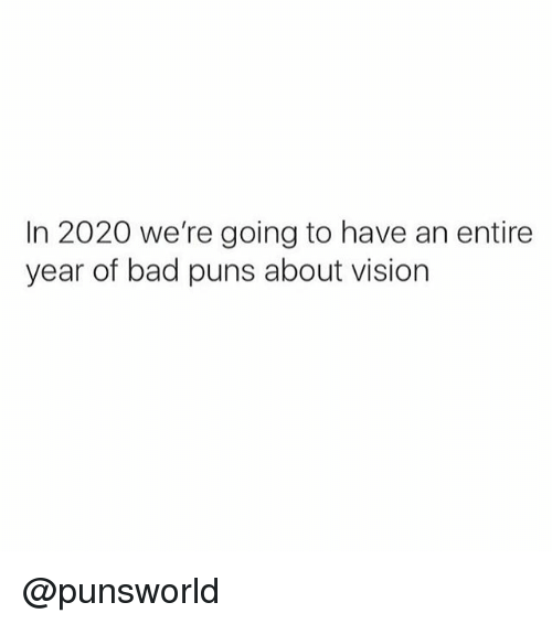 Bad Puns: In 2020 we're going to have an entire  year of bad puns about vision @punsworld