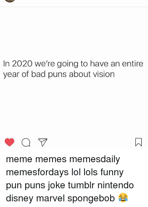 Joke Tumblr: In 2020 we're going to have an entire  year of bad puns about vision meme memes memesdaily memesfordays lol lols funny pun puns joke tumblr nintendo disney marvel spongebob 😂