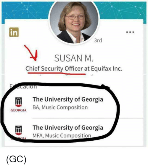 Memes, Music, and Georgia: in  3rd  SUSAN M.  Chief Security Officer at Equifax Inc.  Catio  The University of Georgia  BA, Music Composition  GEORGIA  m The University of Georgia  MFA, Music Composition (GC)