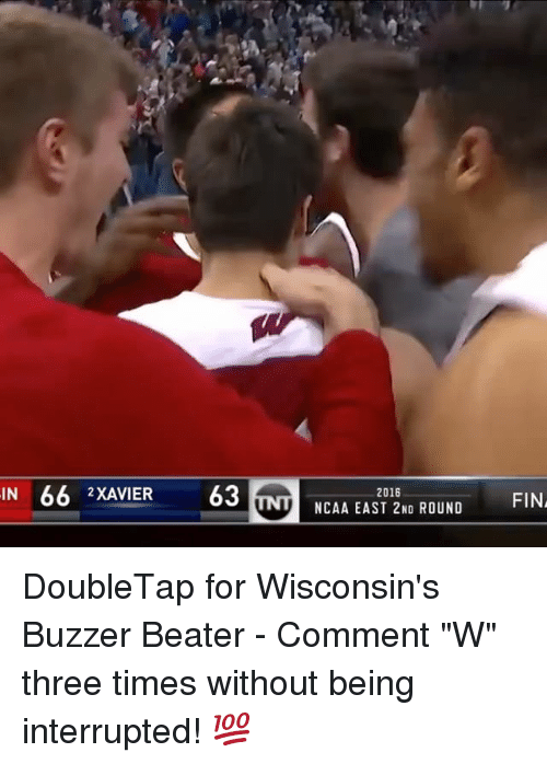 """buzzer beater: IN  66 XAVIER 63  2016  NCAA EAST 2ND ROUND  FINA DoubleTap for Wisconsin's Buzzer Beater - Comment """"W"""" three times without being interrupted! 💯"""