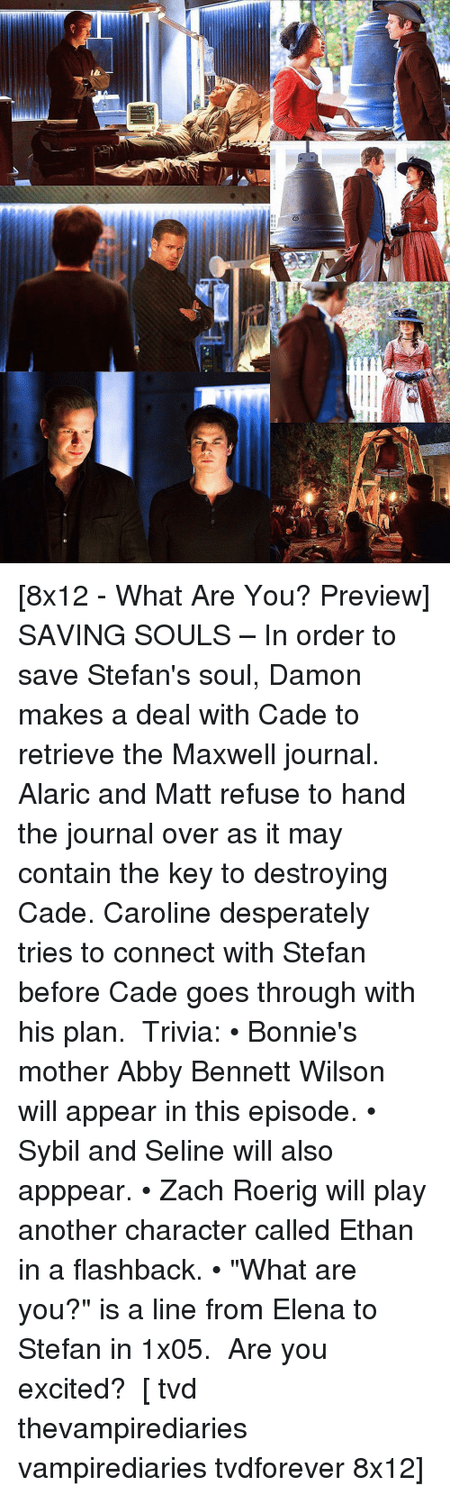 "Memes, 🤖, and Tvd: In [8x12 - What Are You? Preview] SAVING SOULS – In order to save Stefan's soul, Damon makes a deal with Cade to retrieve the Maxwell journal. Alaric and Matt refuse to hand the journal over as it may contain the key to destroying Cade. Caroline desperately tries to connect with Stefan before Cade goes through with his plan. ⠀ Trivia: • Bonnie's mother Abby Bennett Wilson will appear in this episode. • Sybil and Seline will also apppear. • Zach Roerig will play another character called Ethan in a flashback. • ""What are you?"" is a line from Elena to Stefan in 1x05. ⠀ Are you excited? ⠀ [ tvd thevampirediaries vampirediaries tvdforever 8x12]"