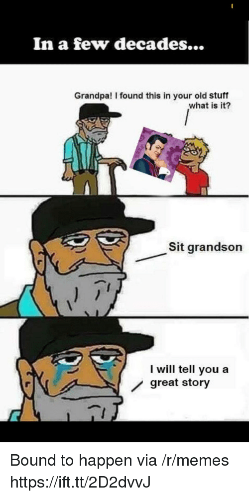 Memes, Grandpa, and Stuff: In a few decades...  Grandpa! I found this in your old stuff  what is it?  Sit grandson  I will tell you a  great story Bound to happen via /r/memes https://ift.tt/2D2dvvJ