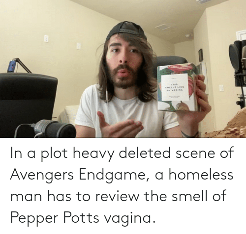 pepper potts: In a plot heavy deleted scene of Avengers Endgame, a homeless man has to review the smell of Pepper Potts vagina.