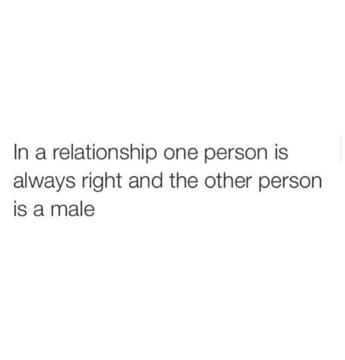 Memes, In a Relationship, and 🤖: In a relationship one person is  always right and the other person  is a male