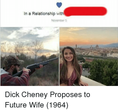Future Wife: In a Relationship with  November 5 Dick Cheney Proposes to Future Wife (1964)