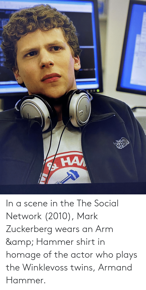 zuckerberg: In a scene in the The Social Network (2010), Mark Zuckerberg wears an Arm & Hammer shirt in homage of the actor who plays the Winklevoss twins, Armand Hammer.