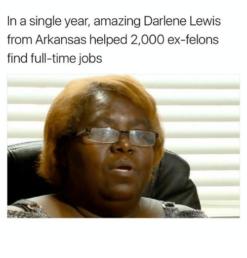 Memes, Arkansas, and Jobs: In a single year, amazing Darlene Lewis  from Arkansas helped 2,000 ex-felons  find full-time jobs