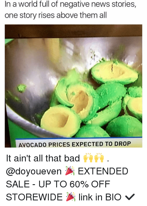 Bad, Gym, and News: In a world full of negative news stories,  one story rises above them all  AVOCADO PRICES EXPECTED TO DROP It ain't all that bad 🙌🙌 . @doyoueven 🎉 EXTENDED SALE - UP TO 60% OFF STOREWIDE 🎉 link in BIO ✔️