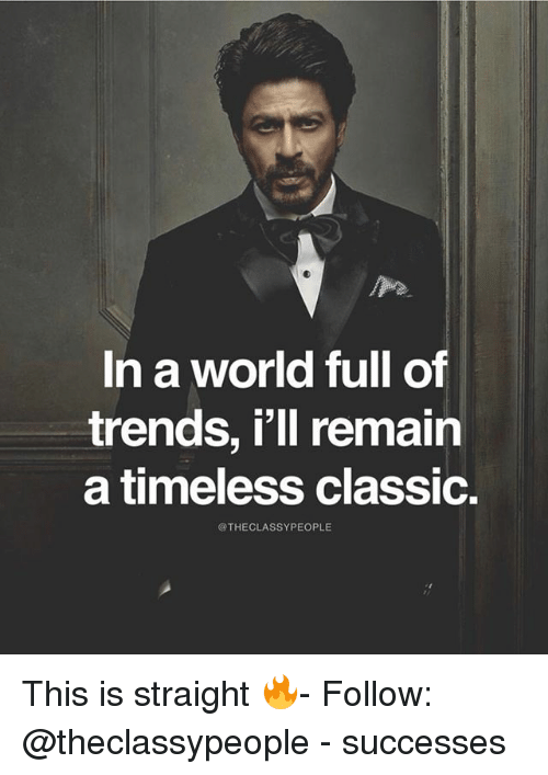 Memes, World, and 🤖: In a world full of  trends, l'll remain  a timeless classic.  @THECLASSYPEOPLE This is straight 🔥- Follow: @theclassypeople - successes