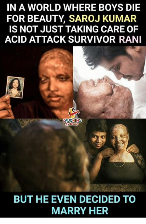 Survivor, World, and Indianpeoplefacebook: IN A WORLD WHERE BOYS DIE  FOR BEAUTY, SAROJ KUMAR  IS NOT JUST TAKING CARE OF  ACID ATTACK SURVIVOR RANI  rn  BUT HE EVEN DECIDED TO  MARRY HER