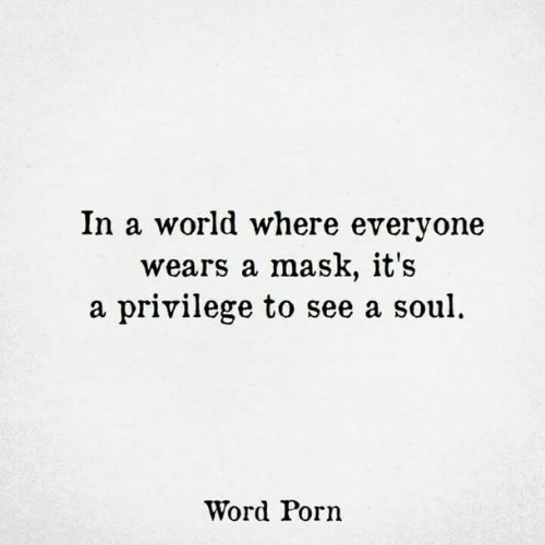 In A World: In a world where everyone  wears a mask, it's  a privilege to see a soul  Word Porn