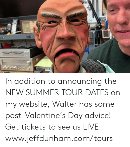 Walter: In addition to announcing the NEW SUMMER TOUR DATES on my website, Walter has some post-Valentine's Day advice! Get tickets to see us LIVE: www.jeffdunham.com/tours