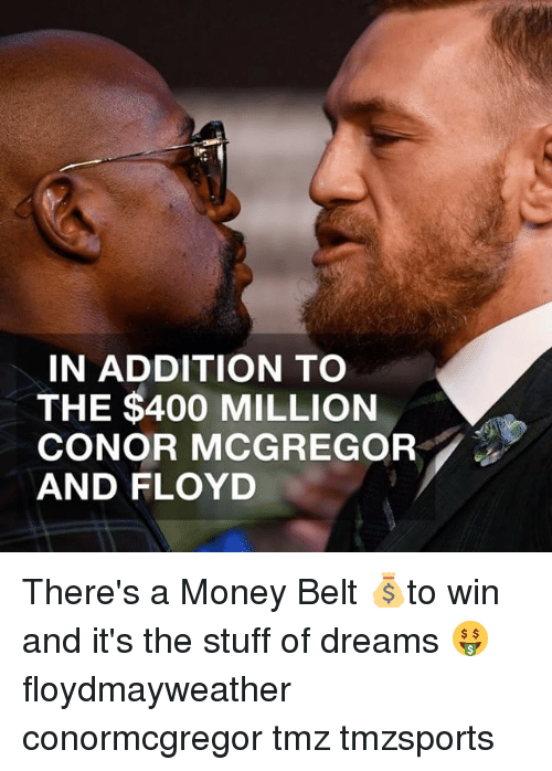 Belting: IN ADDITION TO  THE $400 MILLION  CONOR MCGREGOR  AND FLOYD There's a Money Belt 💰to win and it's the stuff of dreams 🤑 floydmayweather conormcgregor tmz tmzsports