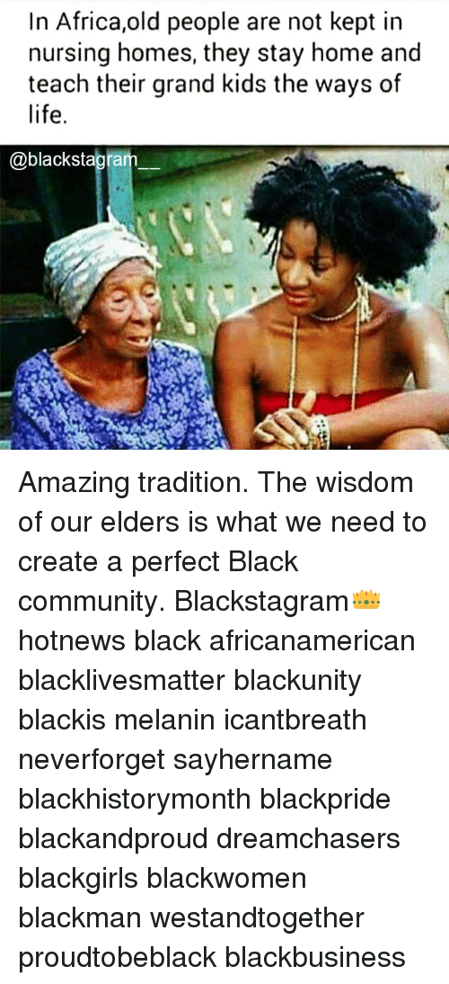 Africa, Black Lives Matter, and Community: In Africa,old people are not kept in  nursing homes, they stay home and  teach their grand kids the ways of  life.  @blackstagram Amazing tradition. The wisdom of our elders is what we need to create a perfect Black community. Blackstagram👑 hotnews black africanamerican blacklivesmatter blackunity blackis melanin icantbreath neverforget sayhername blackhistorymonth blackpride blackandproud dreamchasers blackgirls blackwomen blackman westandtogether proudtobeblack blackbusiness