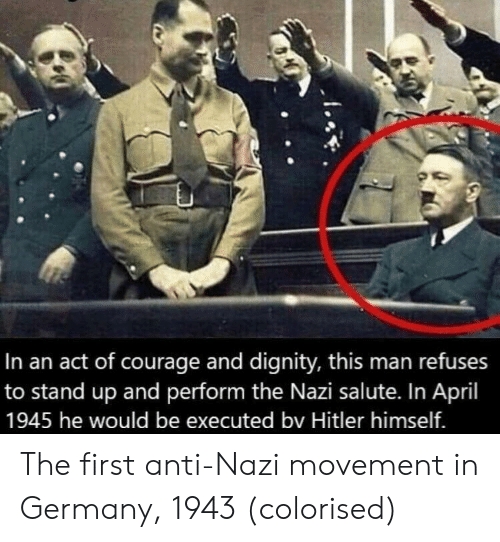 Colorised: In an act of courage and dignity, this man refuses  to stand up and perform the Nazi salute. In April  1945 he would be executed bv Hitler himself. The first anti-Nazi movement in Germany, 1943 (colorised)