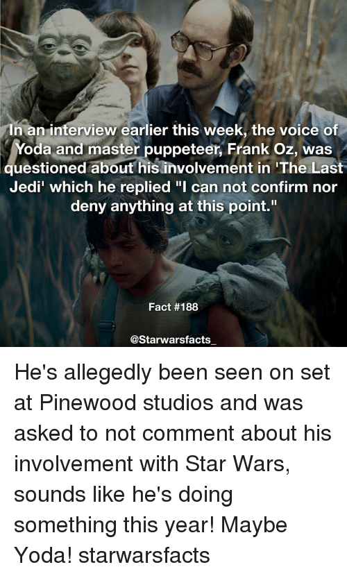 """Memes, Yoda, and 🤖: In an interview earlier this week, the voice of  Yoda and master puppeteer, Frank Oz, was  questioned about his involvement in 'The Last  Jedi' which he replied """"l can not confirm nor  deny anything at this point.""""  Fact #188  @Starwarsfacts He's allegedly been seen on set at Pinewood studios and was asked to not comment about his involvement with Star Wars, sounds like he's doing something this year! Maybe Yoda! starwarsfacts"""